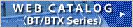 WEB CATALOG(BT/BTX Series)