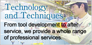 Technology and Techniques:From tool development to after service, we provide a whole range of professional services.